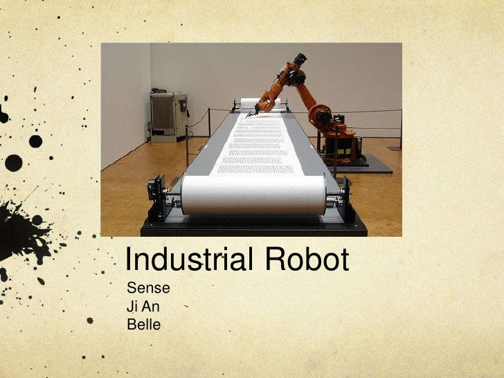 Industrial Robot<br />Sense<br />Ji An<br />Belle <br />