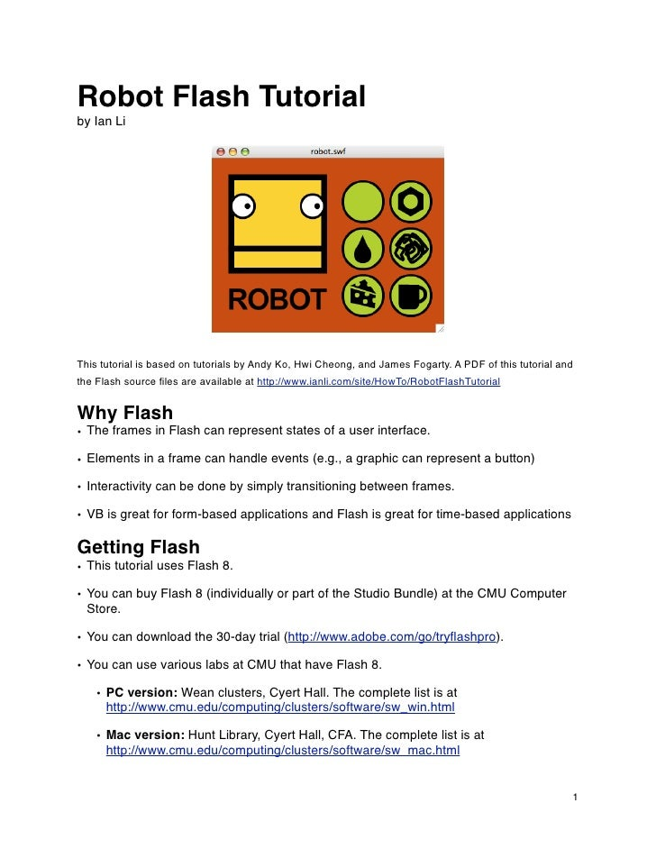 Robot Flash Tutorialby Ian LiThis tutorial is based on tutorials by Andy Ko, Hwi Cheong, and James Fogarty. A PDF of this ...