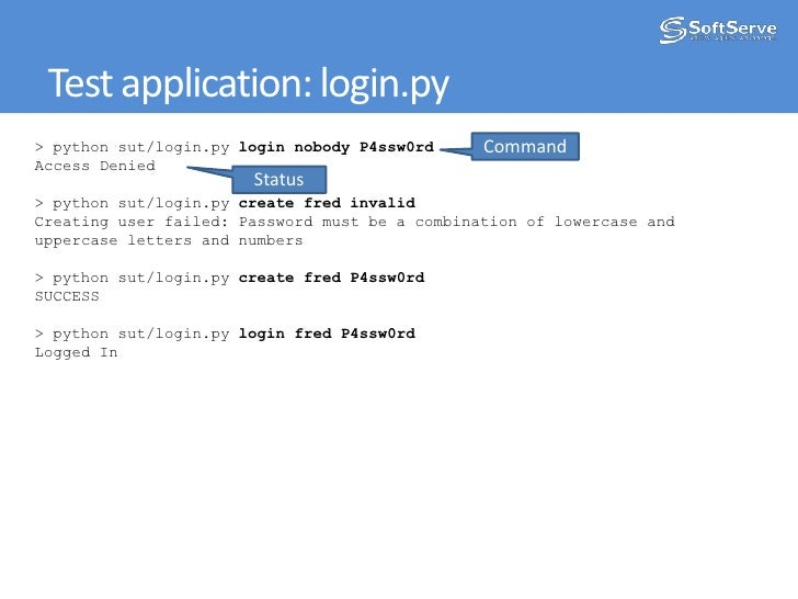 Test application: login.py<br />Command<br />> pythonsut/login.pyloginnobody P4ssw0rd<br />Access Denied<br />> pythonsut/...