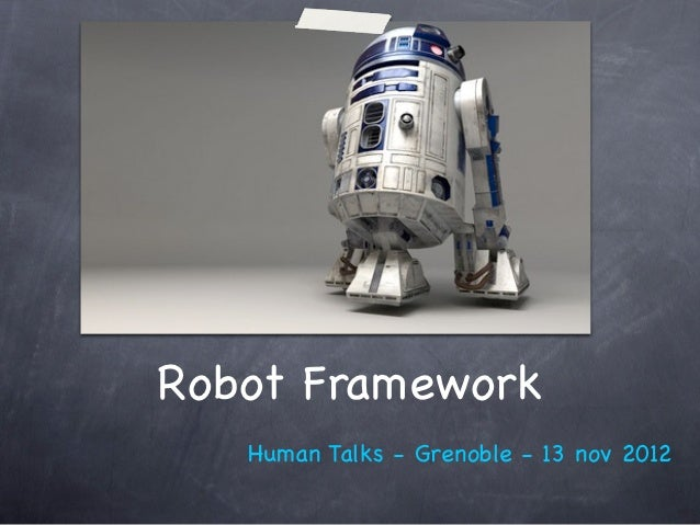 Robot Framework   Human Talks - Grenoble - 13 nov 2012