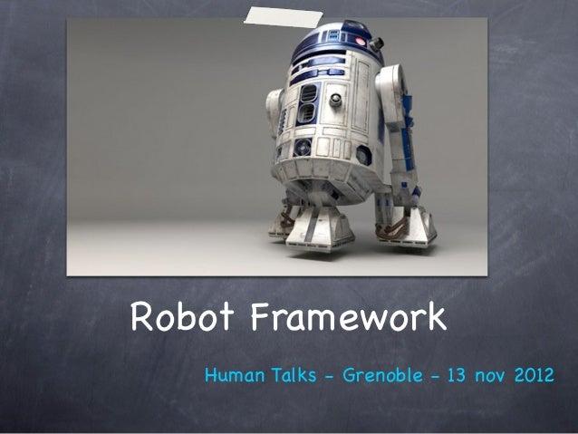 Robot Framework   Human Talks - Grenoble - 13 nov 2012