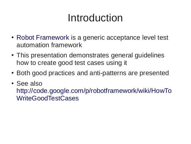 Introduction  ● Robot Framework is a generic acceptance level test  automation framework  ● This presentation demonstrates...