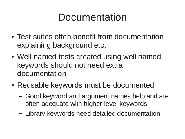 Documentation  ● Test suites often benefit from documentation  explaining background etc.  ● Well named tests created usin...
