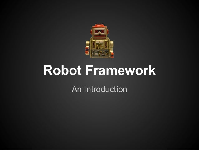 Robot FrameworkAn Introduction