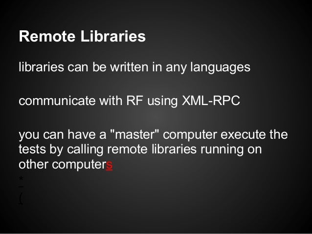 """Remote Librarieslibraries can be written in any languagescommunicate with RF using XML-RPCyou can have a """"master"""" computer..."""