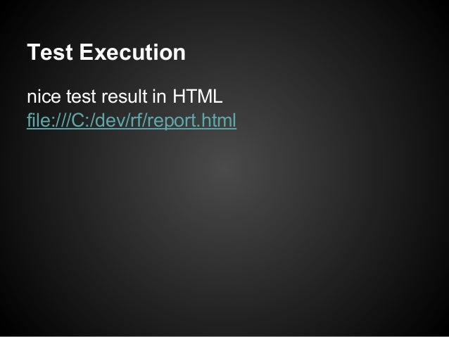 Test Executionnice test result in HTMLfile:///C:/dev/rf/report.html