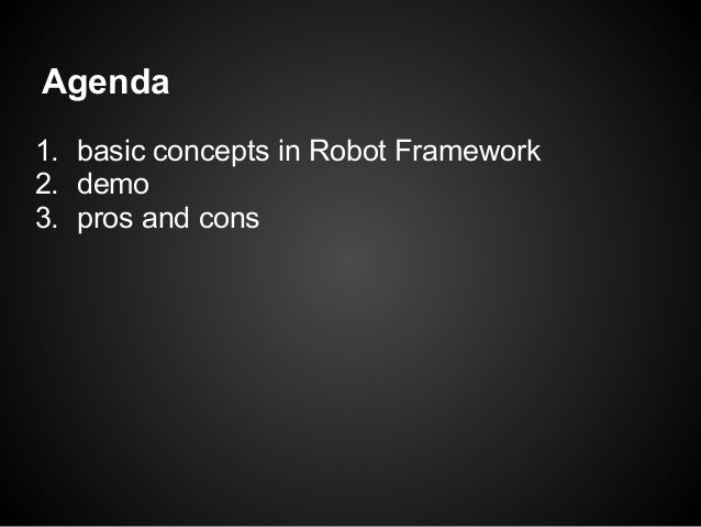 Agenda1. basic concepts in Robot Framework2. demo3. pros and cons