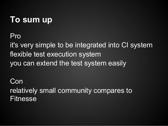 To sum upProits very simple to be integrated into CI systemflexible test execution systemyou can extend the test system ea...