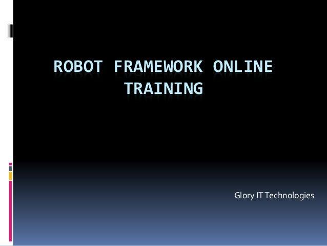 ROBOT FRAMEWORK ONLINE TRAINING Glory ITTechnologies