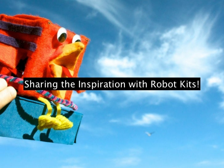 Sharing the Inspiration with Robot Kits!