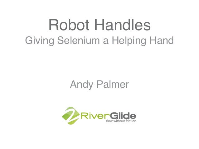 Robot Handles Andy Palmer Giving Selenium a Helping Hand