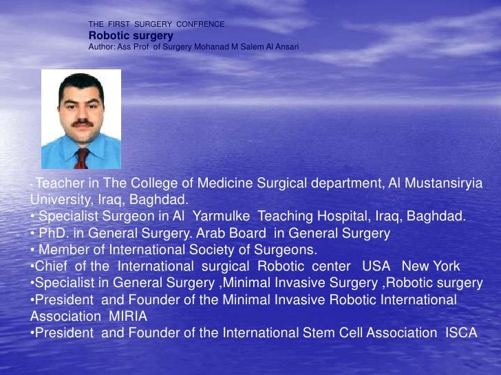 THE  FIRST  SURGERY  CONFRENCE<br />Robotic surgery<br />Author: Ass Prof  of Surgery MohanadM Salem Al Ansari <br /><ul><...