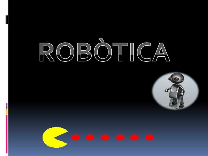 ROBÒTICA<br />