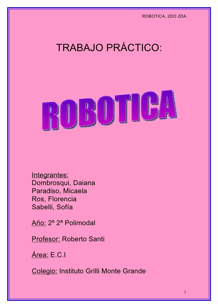 ROBOTICA, 2DO 2DA             TRABAJO PRÁCTICO:     Integrantes: Dombrosqui, Daiana Paradiso, Micaela Ros, Florencia Sabel...
