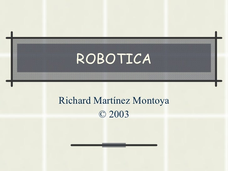 ROBOTICA Richard Martínez Montoya © 2003