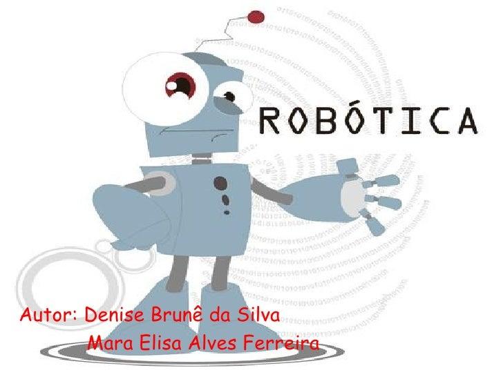 Autor: Denise Brunê da Silva   Mara Elisa Alves Ferreira