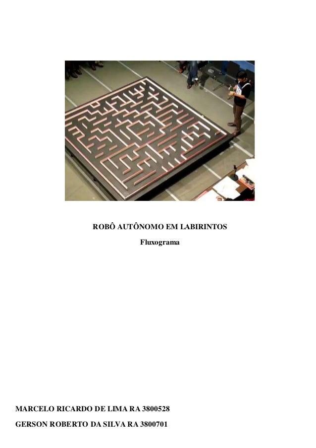 ROBÔ AUTÔNOMO EM LABIRINTOS  Fluxograma  MARCELO RICARDO DE LIMA RA 3800528  GERSON ROBERTO DA SILVA RA 3800701