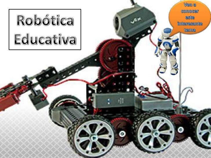 Ven a conocer este interesante tema <br />Robótica Educativa <br />