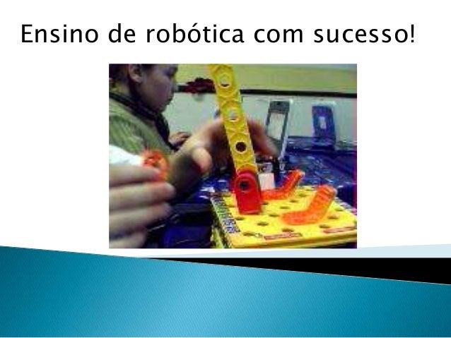 Ensino de robótica com sucesso!