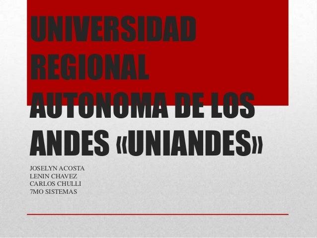 UNIVERSIDAD REGIONAL AUTONOMA DE LOS ANDES «UNIANDES» JOSELYN ACOSTA LENIN CHAVEZ CARLOS CHULLI 7MO SISTEMAS