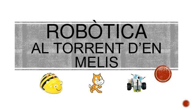 ROBÒTICA AL TORRENT D'EN MELIS
