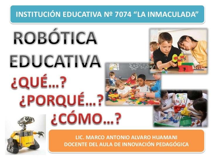 """INSTITUCIÓN EDUCATIVA Nº 7074 """"LA INMACULADA""""              LIC. MARCO ANTONIO ALVARO HUAMANI           DOCENTE DEL AULA DE..."""