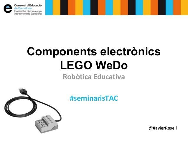 Components electrònics LEGO WeDo Robòtica Educativa #seminarisTAC  @XavierRosell