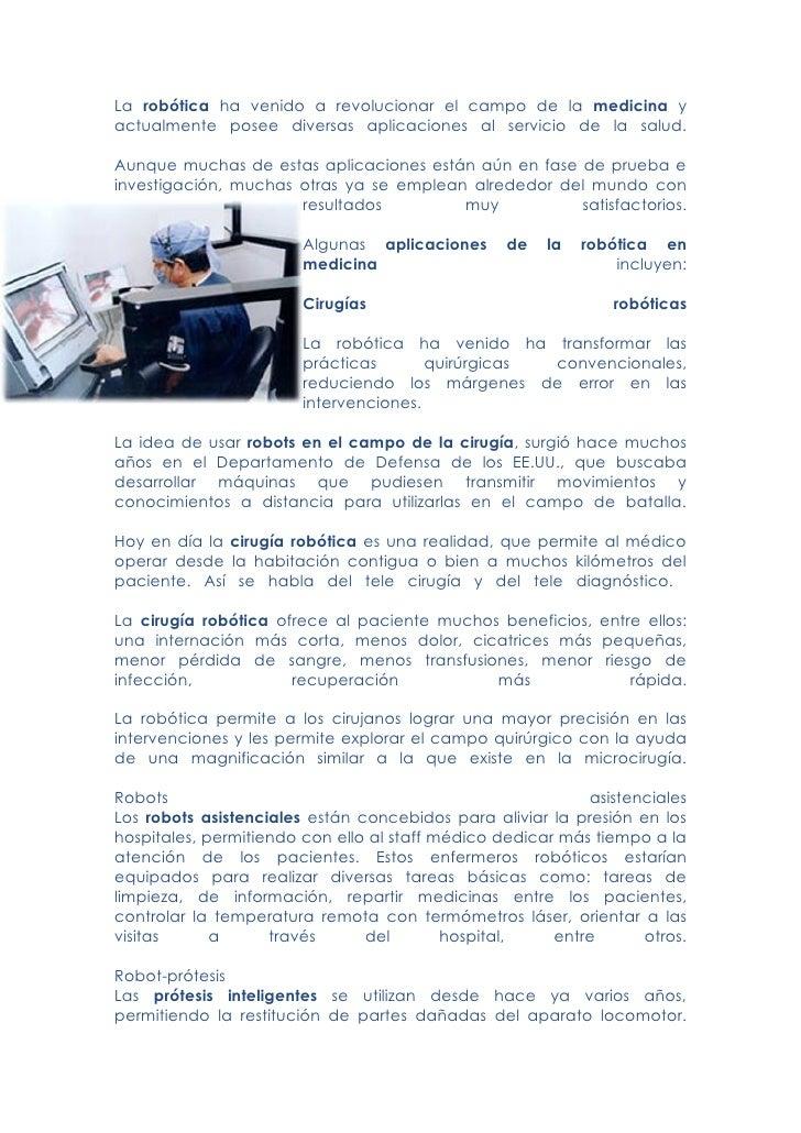 La robótica ha venido a revolucionar el campo de la medicina y actualmente posee diversas aplicaciones al servicio de la s...