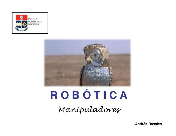 ROBÓTICAManipuladores                Andrés Rosales