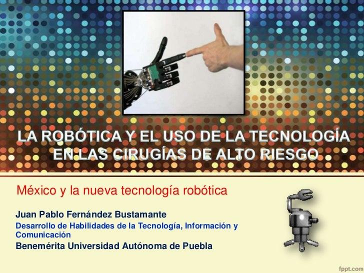 México y la nueva tecnología robóticaJuan Pablo Fernández BustamanteDesarrollo de Habilidades de la Tecnología, Informació...