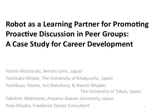 Robot	   as	   a	   Learning	   Partner	   for	   Promo1ng	    Proac1ve	   Discussion	   in	   Peer	   Groups:	   