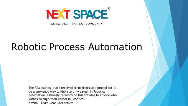 1 The RPA training that I received from Nextspace proved out to be a very good way to kick start my career in Robotics aut...