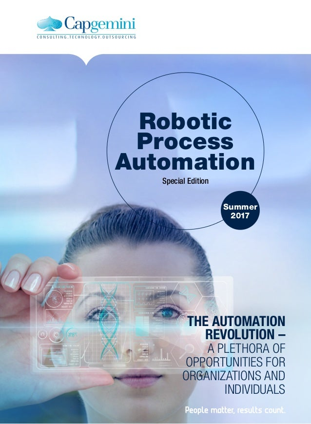 Summer 2017 Robotic Process Automation Special Edition THE AUTOMATION REVOLUTION – A PLETHORA OF OPPORTUNITIES FOR ORGANIZ...