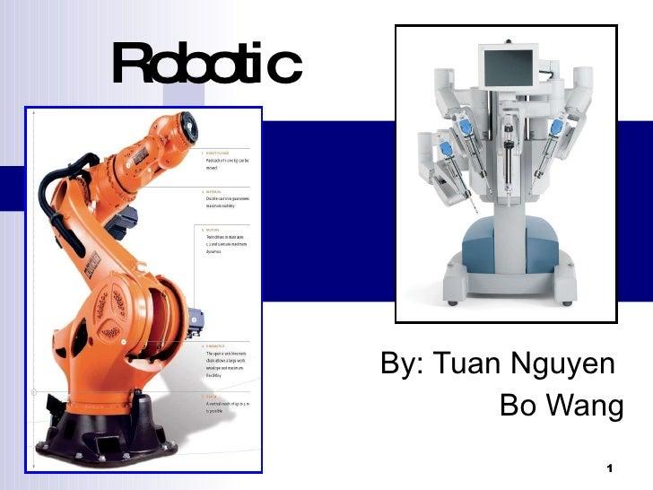 Robotic   By: Tuan Nguyen  Bo Wang