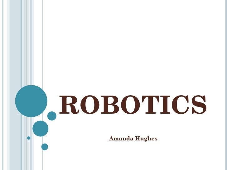 ROBOTICS Amanda Hughes