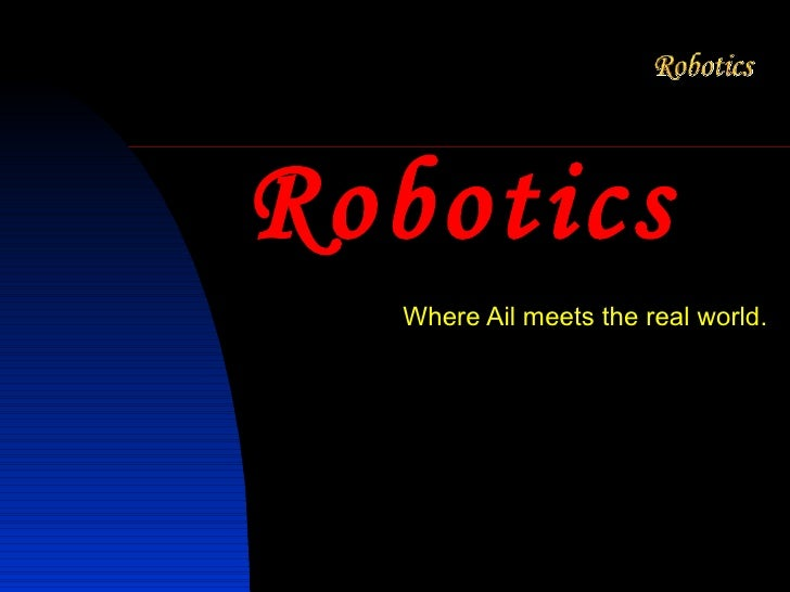 Robotics  Where Ail meets the real world.