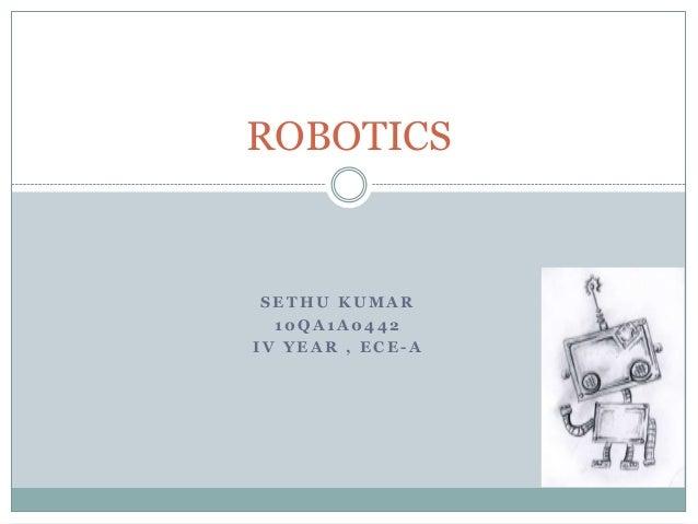 ROBOTICS  SETHU KUMAR 10QA1A0442 IV YEAR , ECE-A