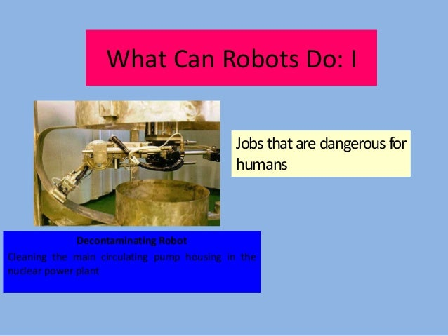 an analysis of the benefits of robotics in hazardous and dangerous tasks Humanitarian demining and the role of robotics maki k habib 1) 1)  along with their limitations and discusses the development efforts to automate tasks related to demining process wherever possible through mechanization and robotization in addition, it aims to evaluate current humanitarian demining situations and technologies for the purpose to.