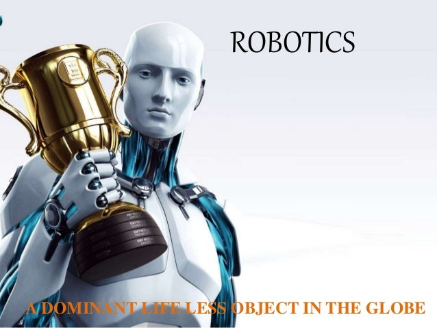 INTRODUCTION : Robotics have become a subject of great enthusiasm In our imagination, a robot is a machine that looks an...