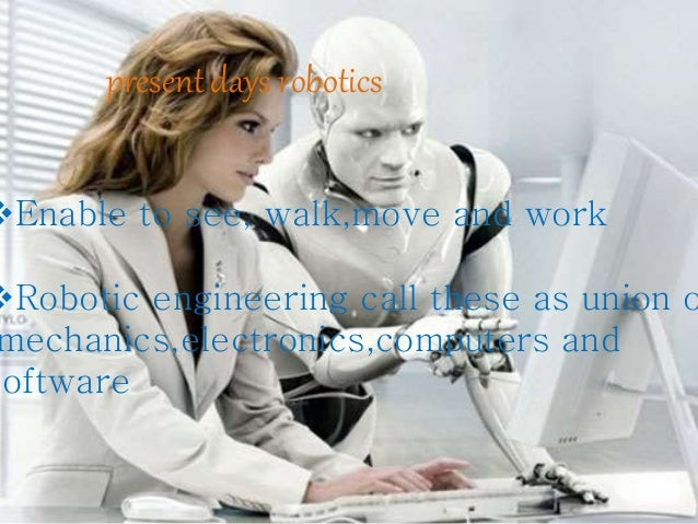 Future of robotics Robots to react naturally in their environment.  Artificial eyes that move and blink  humanoid robot...
