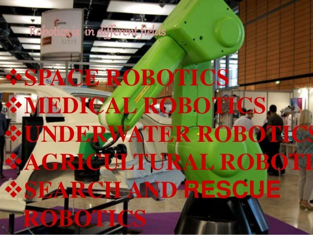SPACE ROBOTICS Two types of devices exist ROV (Remotely Operated Vehicle) RMS (Remote Manipulator System) Robots and Unm...