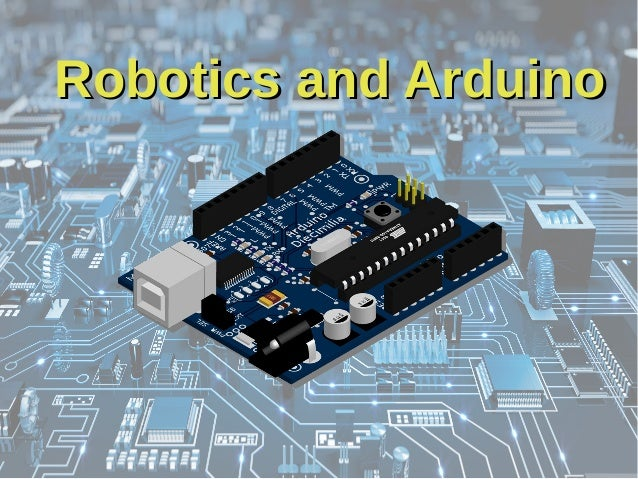 Robotics and ArduinoRobotics and Arduino