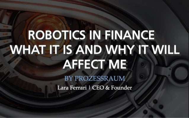 Robotics in Finance - What it is and will it effect me?