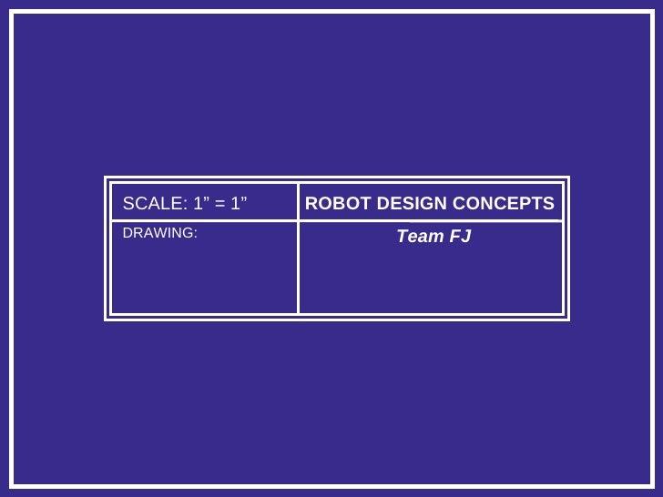 "SCALE: 1"" = 1"" ROBOT DESIGN CONCEPTS Team FJ DRAWING:"