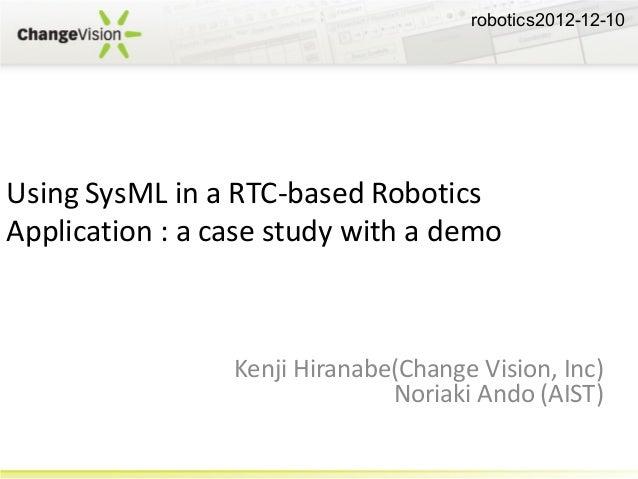 robotics2012-12-10Using SysML in a RTC-based RoboticsApplication : a case study with a demo                 Kenji Hiranabe...