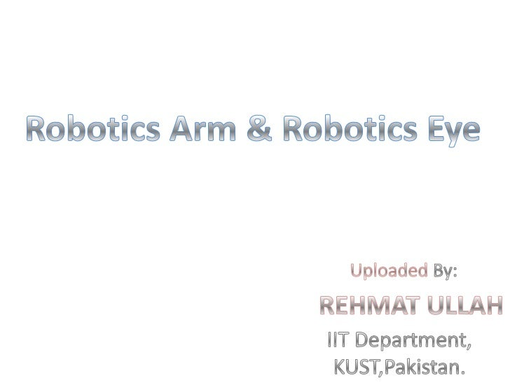 Components of Robotic arm• End Effector (Gripper, for doing desired  operations)• Actuator (Power source i.e. Servo motors...