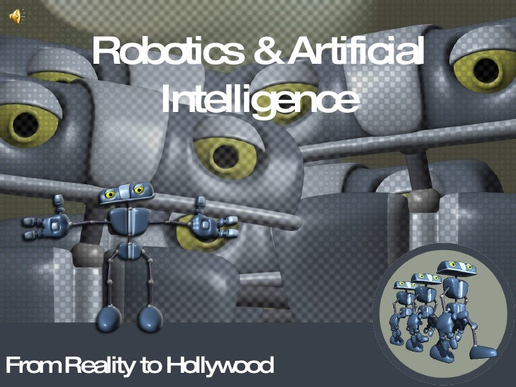 Robotics & Artificial Intelligence From Reality to Hollywood