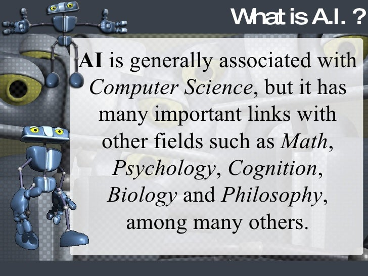 AI  is generally associated with  Computer Science , but it has many important links with other fields such as  Math ,  Ps...