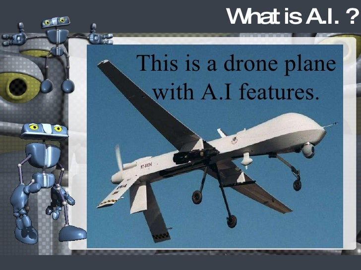 What is A.I. ? This is a drone plane with A.I features.