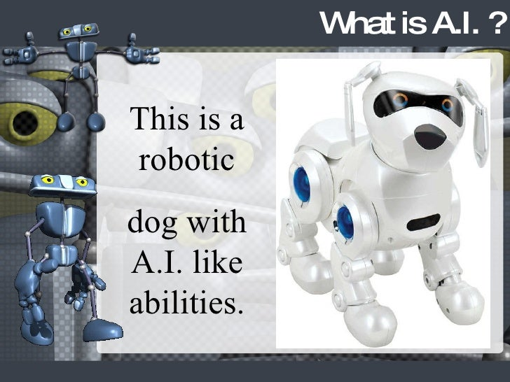 What is A.I. ? This is a robotic dog with A.I. like abilities.